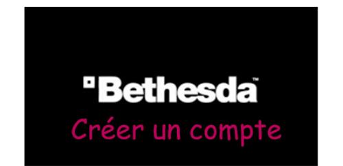 Créer un compte Bethesda