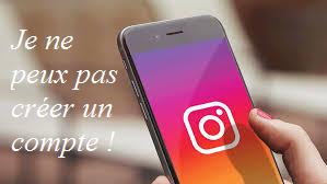 je ne peux pas créer un compte Instagram, que faire ?