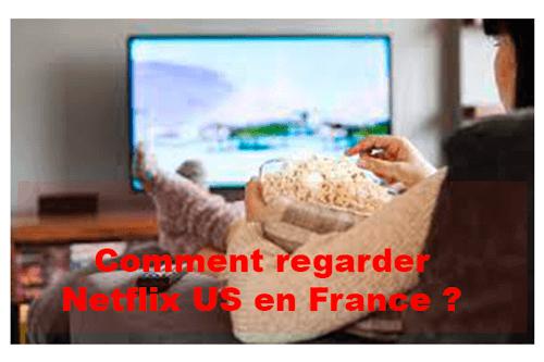 Comment regarder Netflix US en France