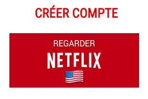 Comment avoir Netflix US en France