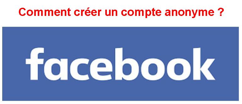 Comment créer un compte Facebook anonyme ?