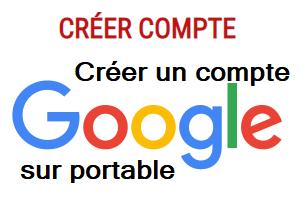 Comment créer un compte Google sur portable ?