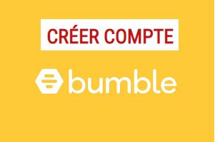 Comment créer un compte Bumble ?